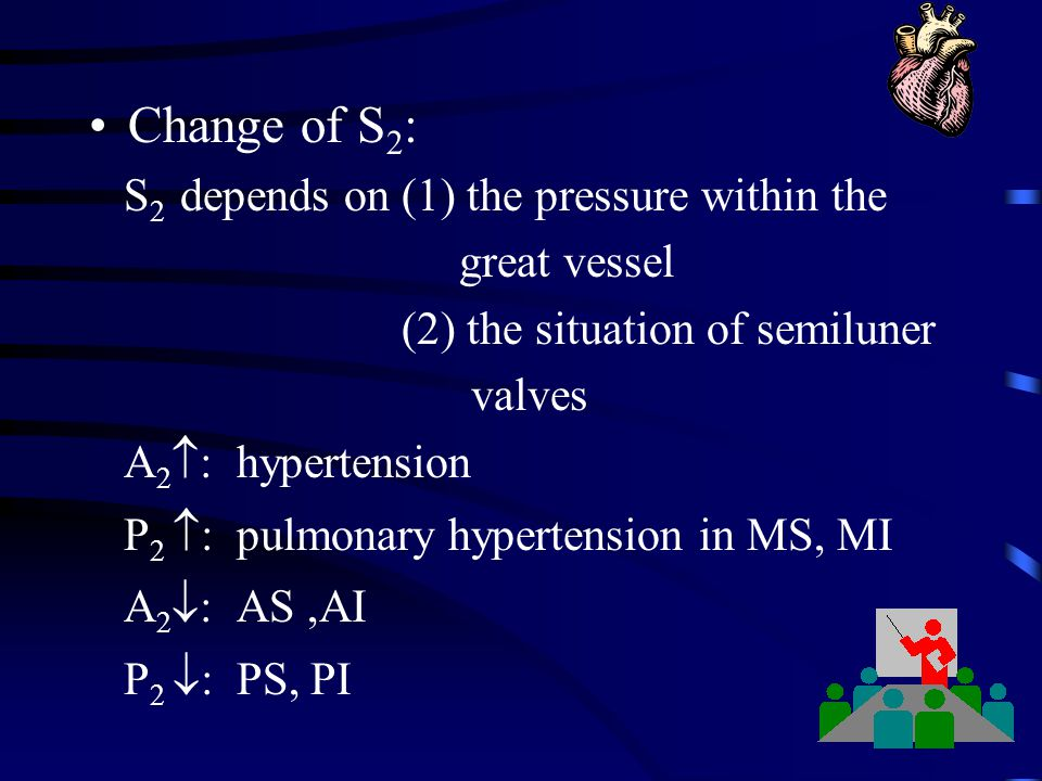 Change of S2: S2 depends on (1) the pressure within the great vessel