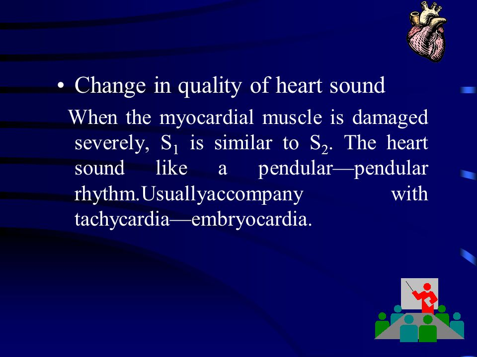 Change in quality of heart sound