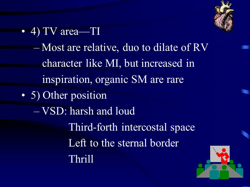 4) TV area—TI Most are relative, duo to dilate of RV. character like MI, but increased in. inspiration, organic SM are rare.