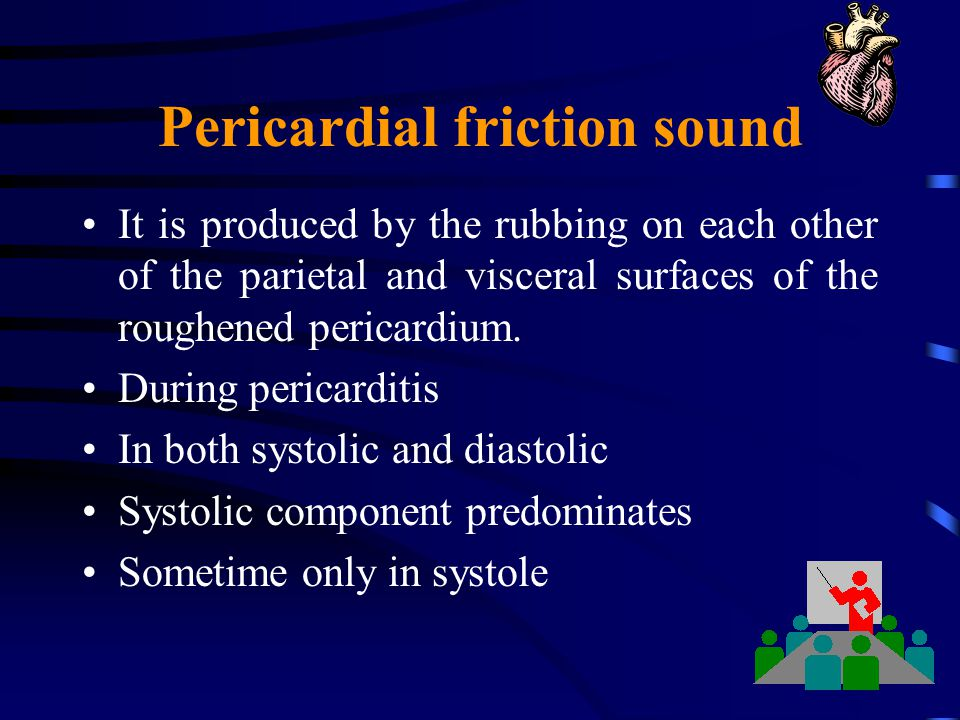 Pericardial friction sound