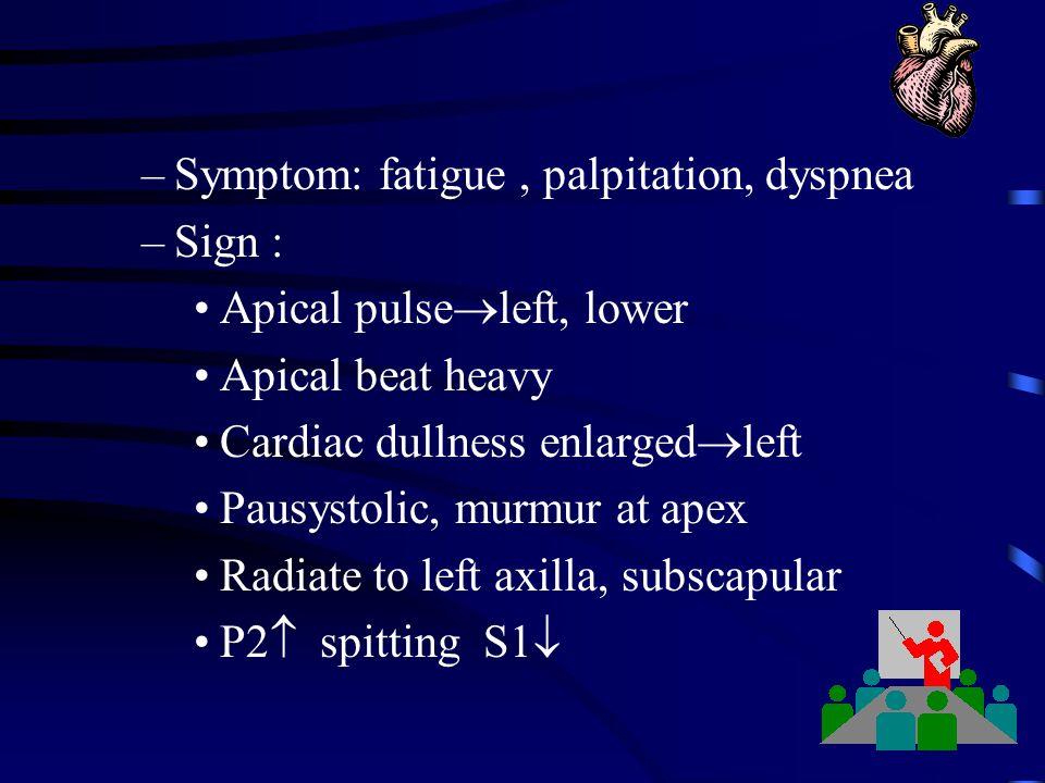 Symptom: fatigue , palpitation, dyspnea