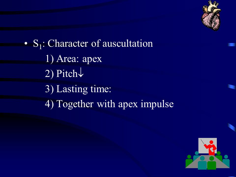 S1: Character of auscultation