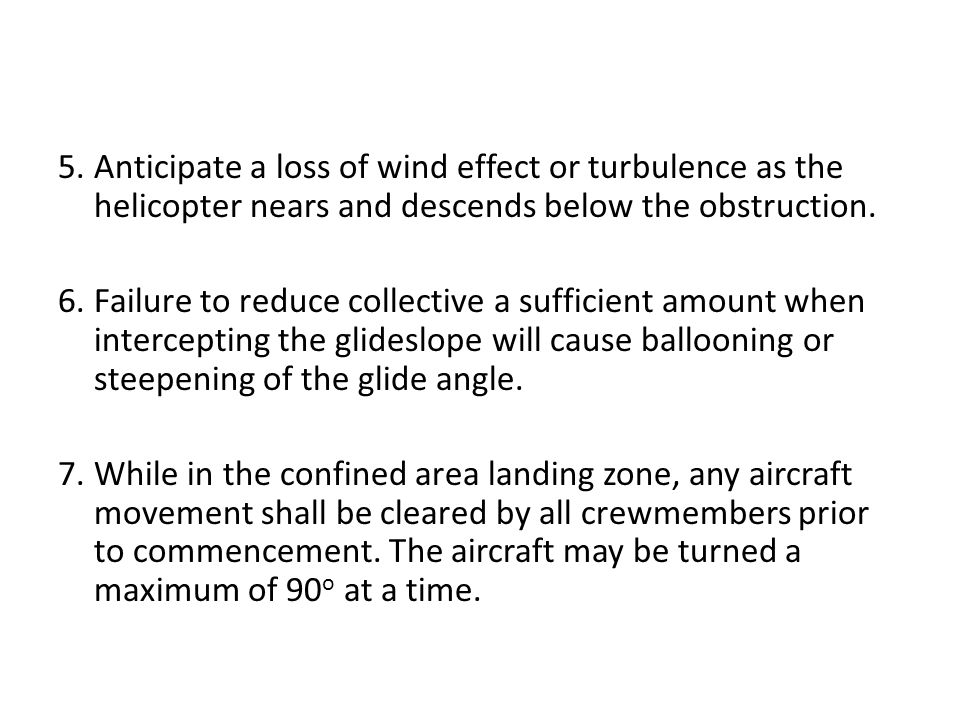 5. Anticipate a loss of wind effect or turbulence as the helicopter nears and descends below the obstruction.