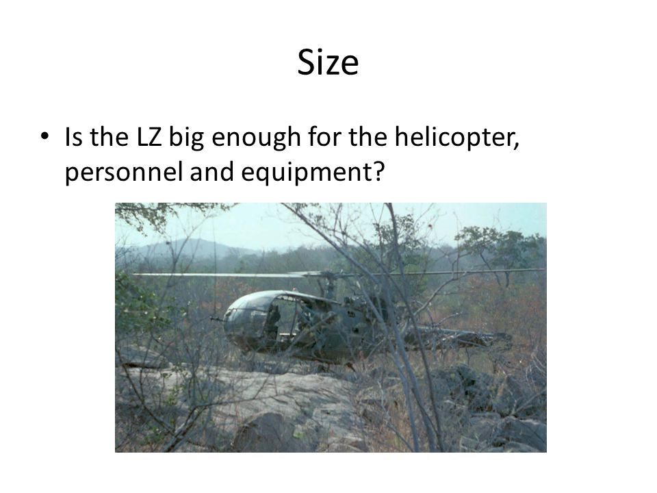 Size Is the LZ big enough for the helicopter, personnel and equipment