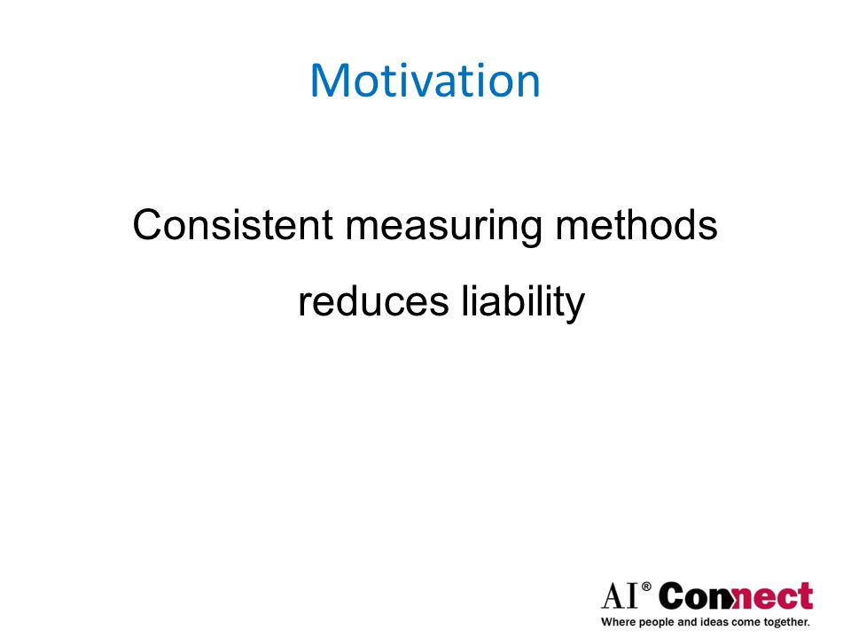 Consistent measuring methods reduces liability