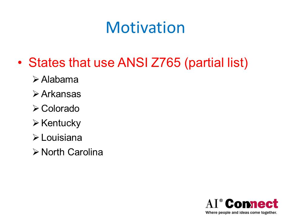 Motivation States that use ANSI Z765 (partial list) Alabama Arkansas