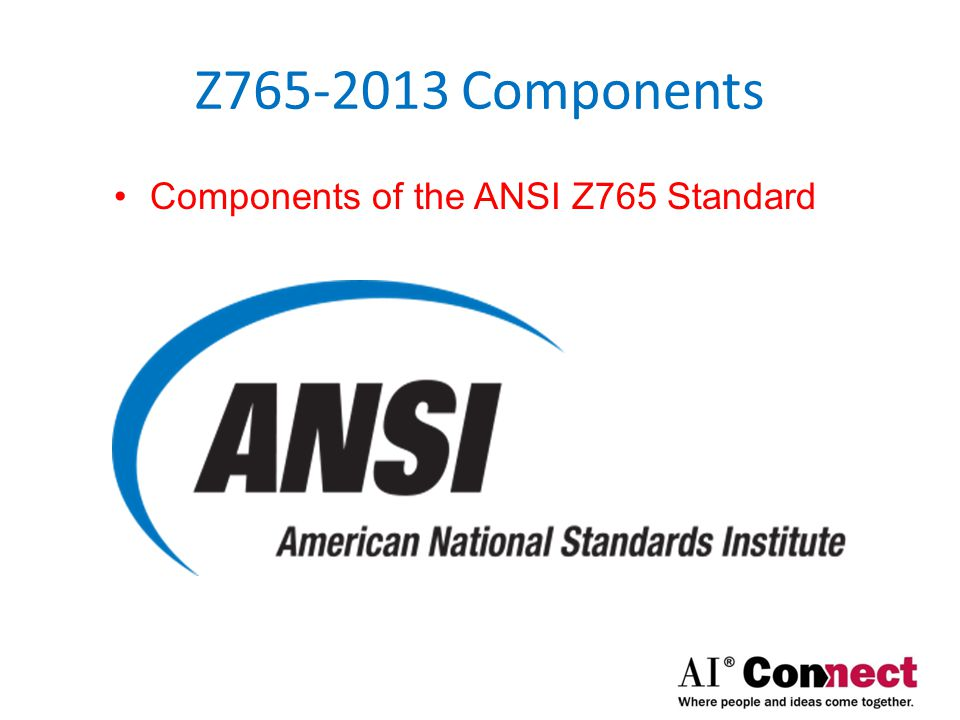 Z765-2013 Components Components of the ANSI Z765 Standard