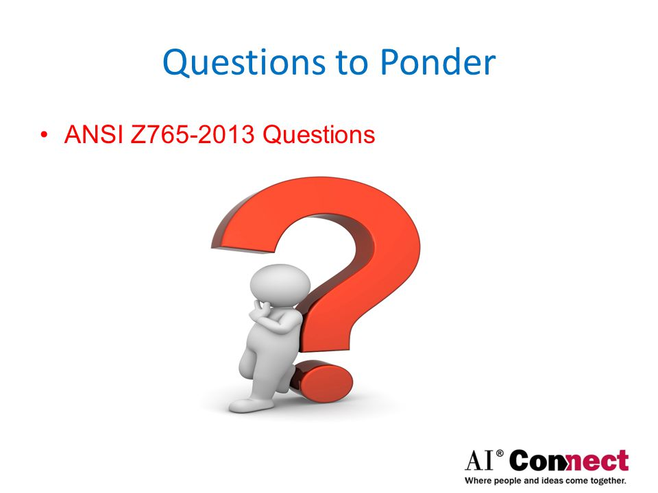 Questions to Ponder ANSI Z765-2013 Questions