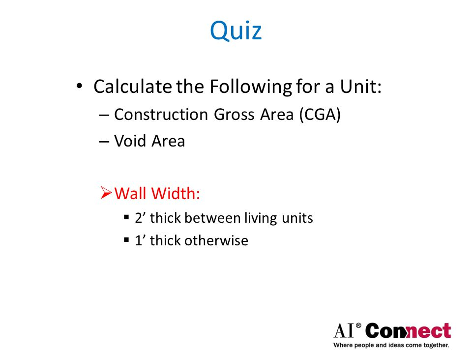 Quiz Calculate the Following for a Unit: Construction Gross Area (CGA)