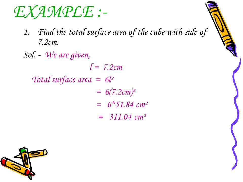 EXAMPLE :- Find the total surface area of the cube with side of 7.2cm.