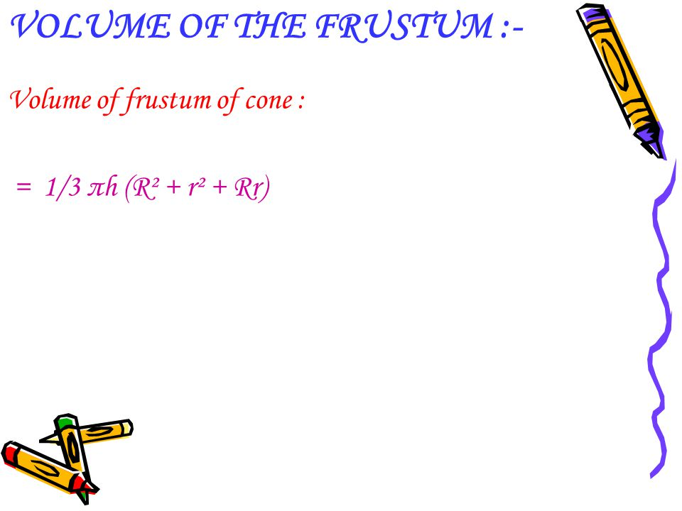 VOLUME OF THE FRUSTUM :-