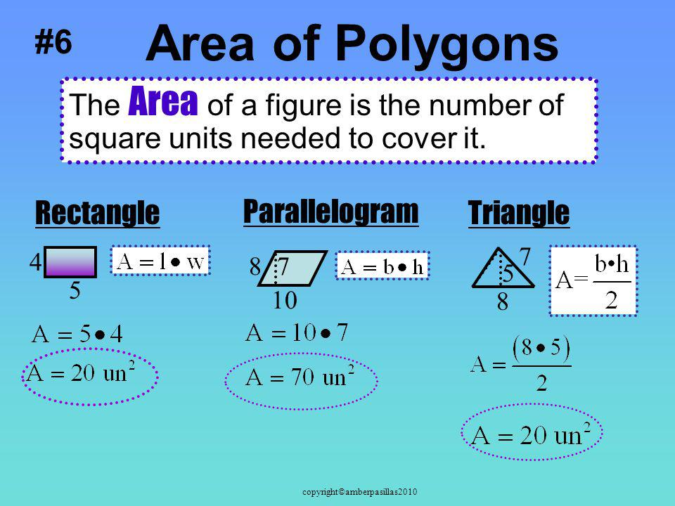 Area of Polygons #6. The Area of a figure is the number of square units needed to cover it. Rectangle.