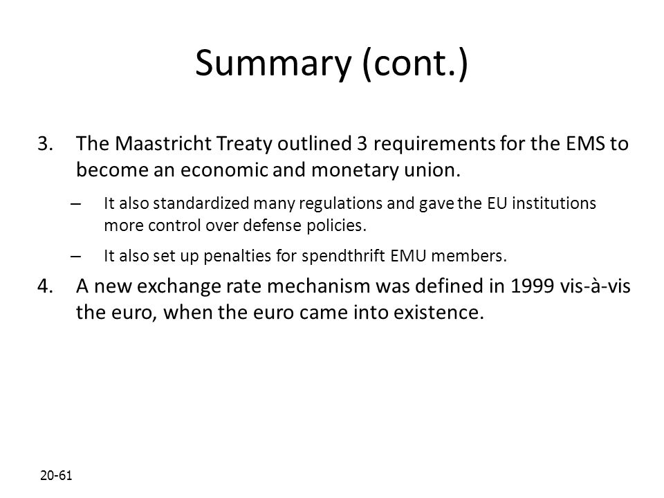 Summary (cont.) The Maastricht Treaty outlined 3 requirements for the EMS to become an economic and monetary union.