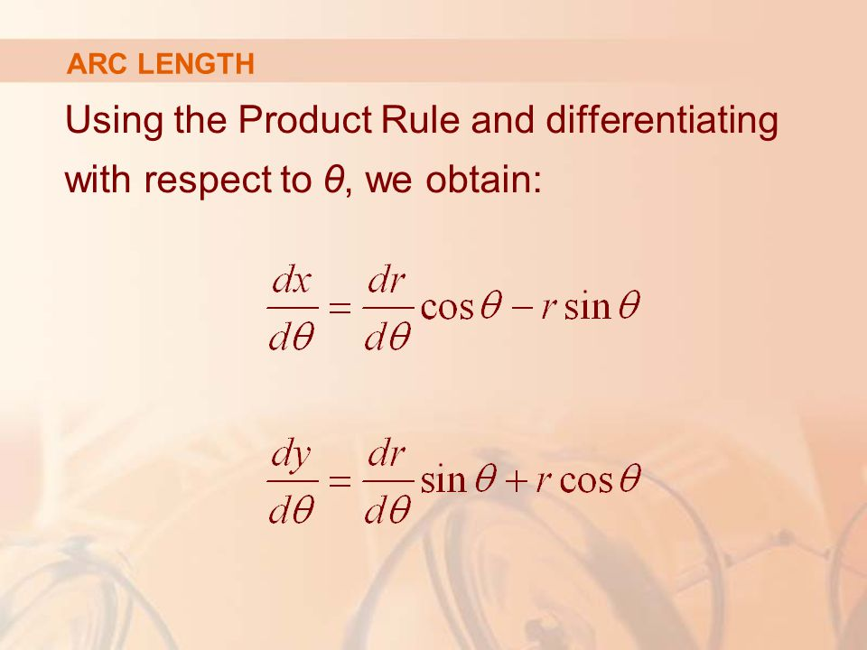 ARC LENGTH Using the Product Rule and differentiating with respect to θ, we obtain: