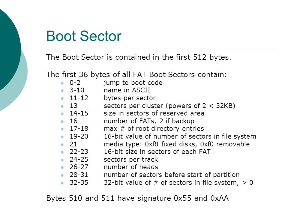 Boot Sector The Boot Sector is contained in the first 512 bytes.