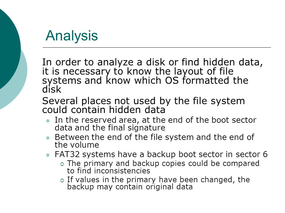 Analysis In order to analyze a disk or find hidden data, it is necessary to know the layout of file systems and know which OS formatted the disk.