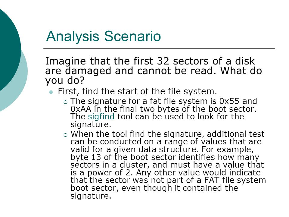Analysis Scenario Imagine that the first 32 sectors of a disk are damaged and cannot be read. What do you do