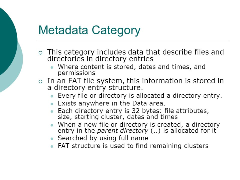 Metadata Category This category includes data that describe files and directories in directory entries.