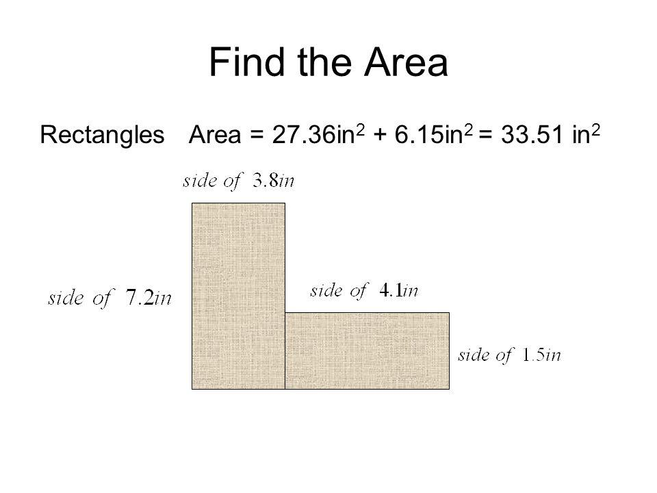Find the Area Rectangles Area = 27.36in2 + 6.15in2 = 33.51 in2