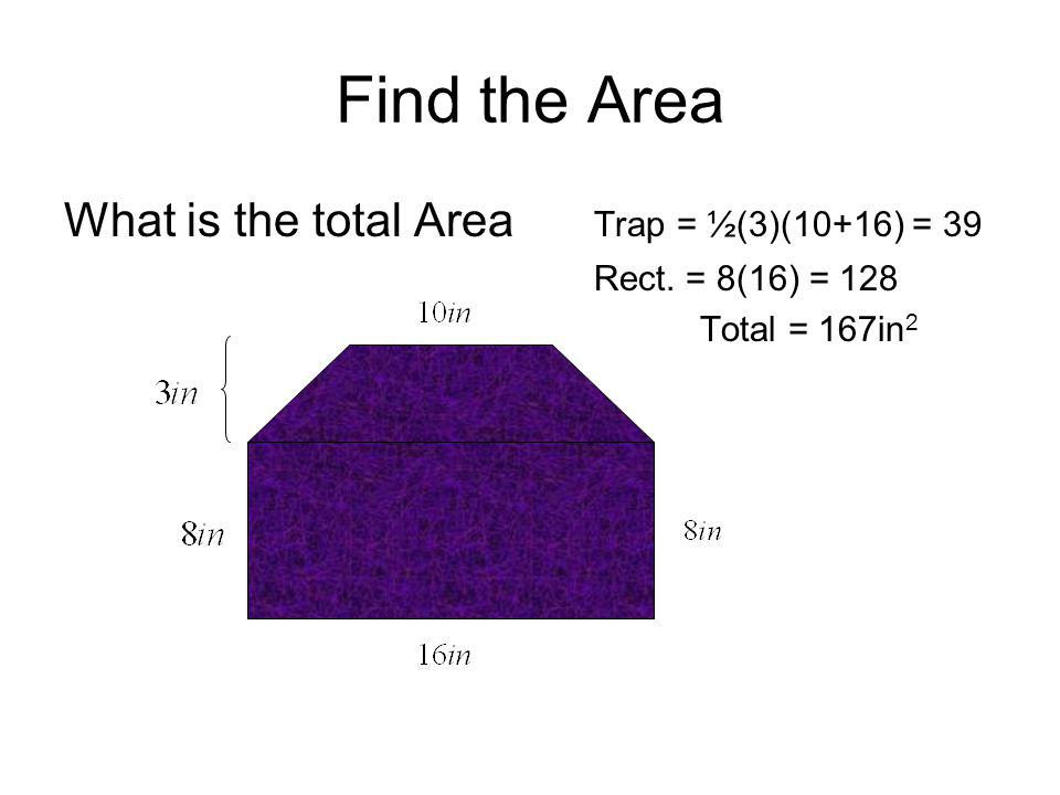 Find the Area What is the total Area Trap = ½(3)(10+16) = 39