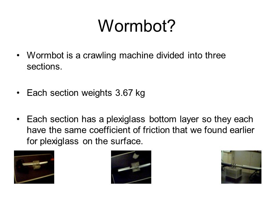 Wormbot Wormbot is a crawling machine divided into three sections.