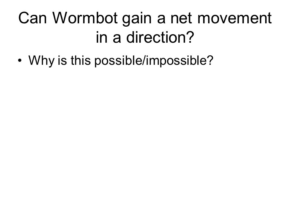 Can Wormbot gain a net movement in a direction