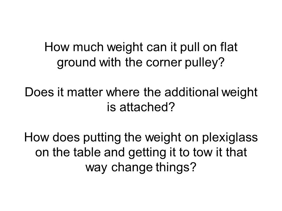How much weight can it pull on flat ground with the corner pulley