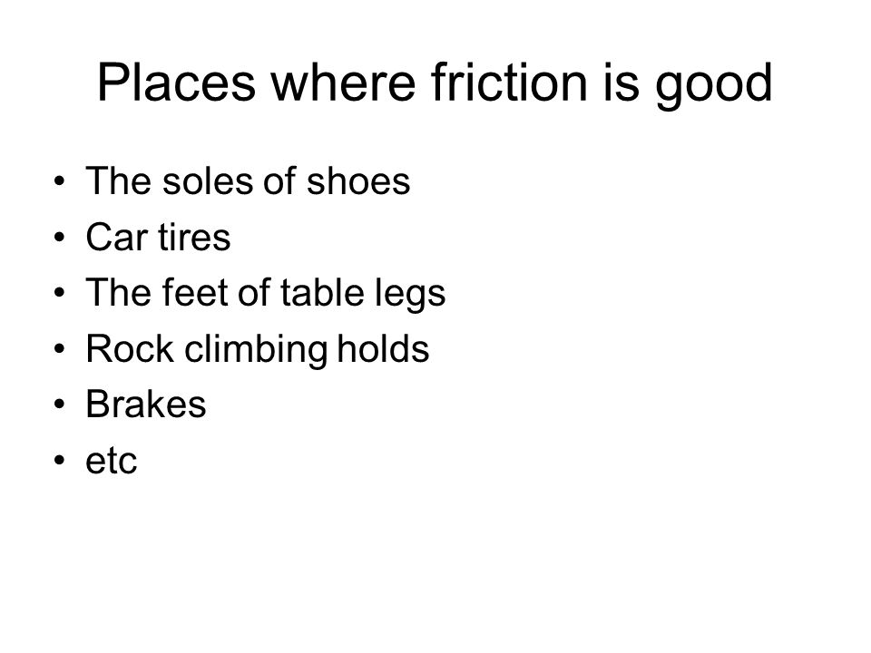 Places where friction is good