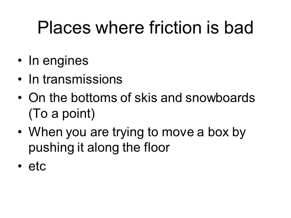 Places where friction is bad