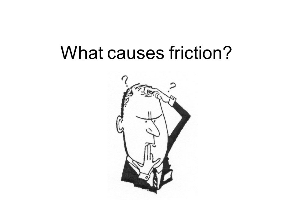 What causes friction
