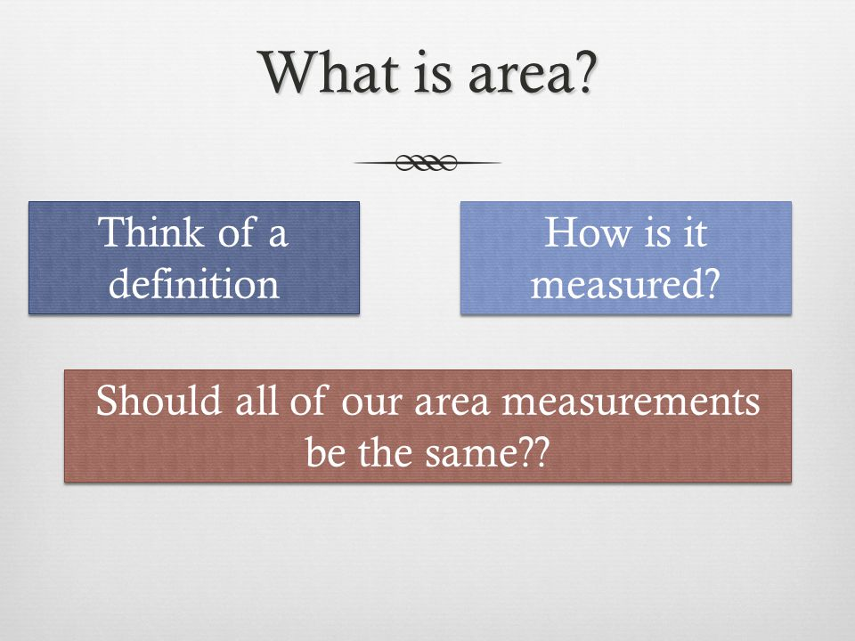 Should all of our area measurements be the same