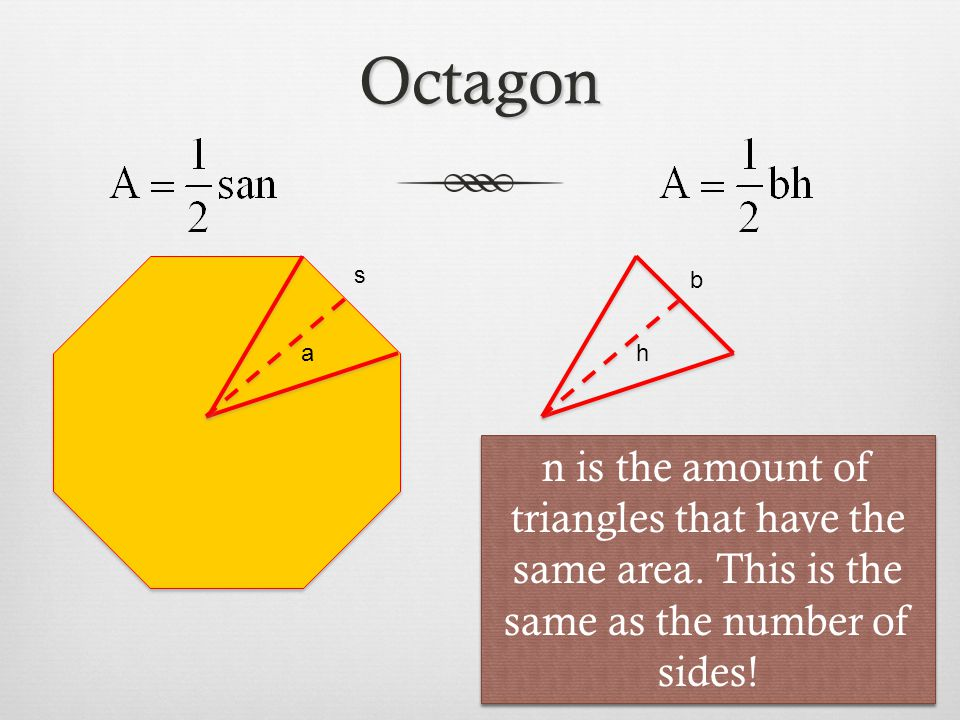 Octagon s. b. a. h. n is the amount of triangles that have the same area.