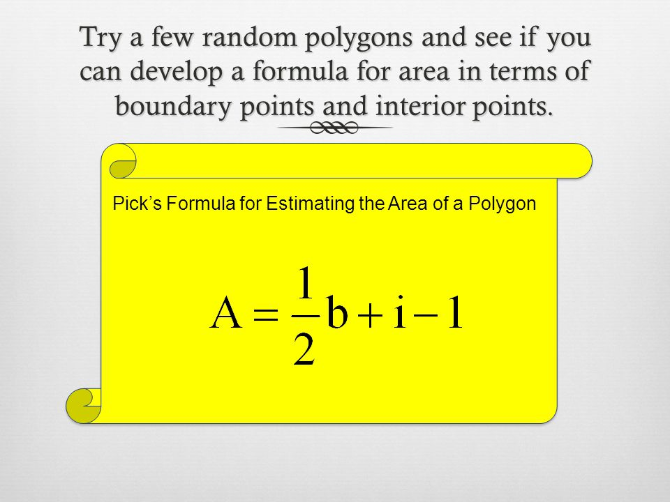 Try a few random polygons and see if you can develop a formula for area in terms of boundary points and interior points.