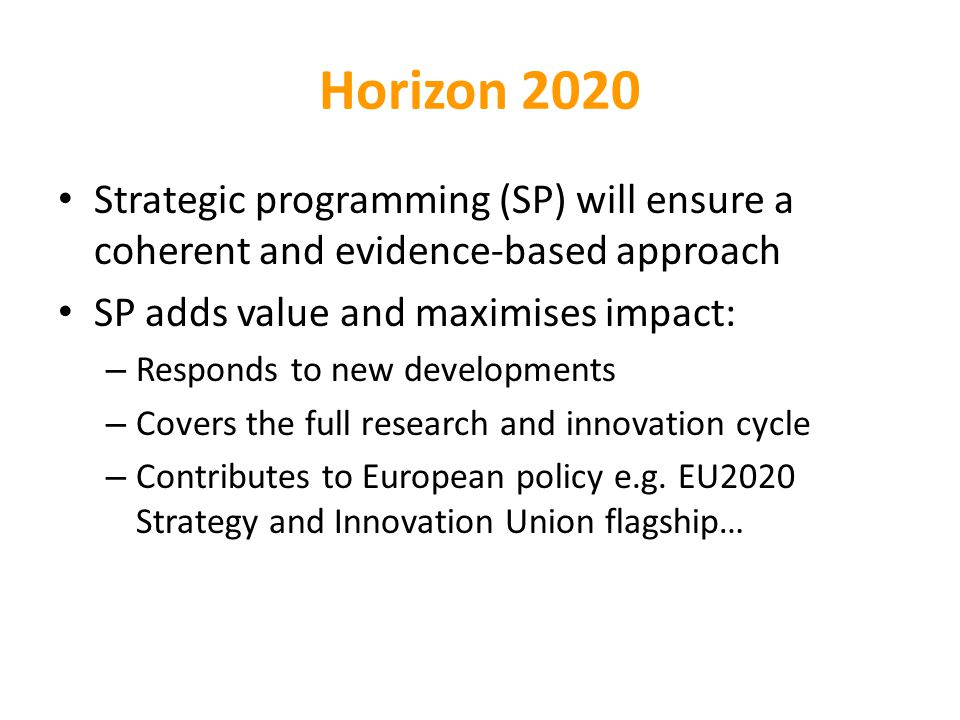 Horizon 2020 Strategic programming (SP) will ensure a coherent and evidence-based approach. SP adds value and maximises impact: