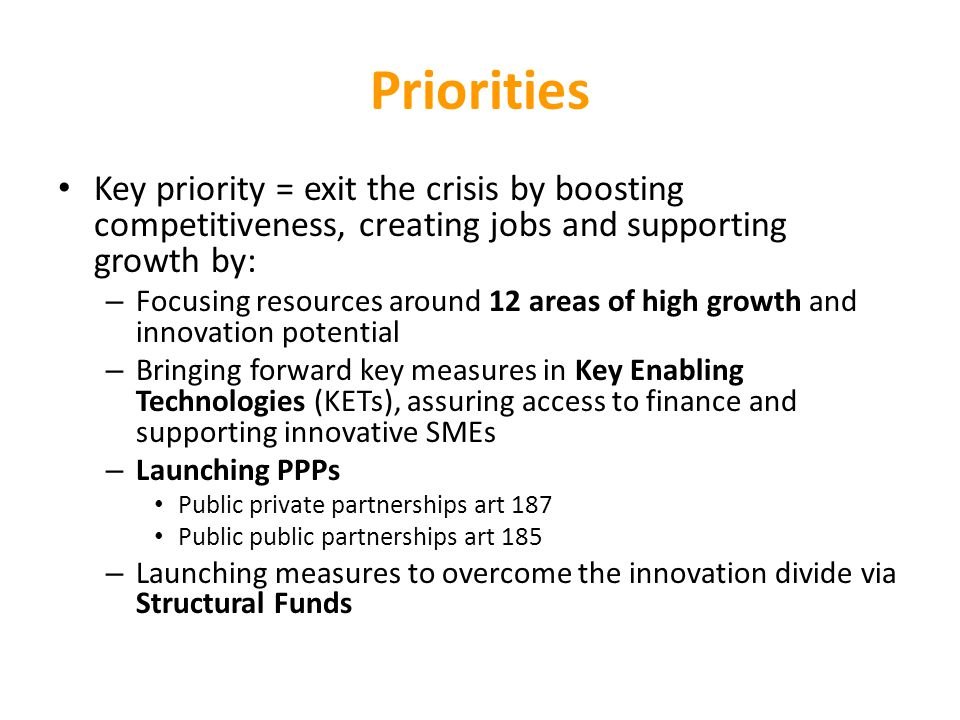 Priorities Key priority = exit the crisis by boosting competitiveness, creating jobs and supporting growth by: