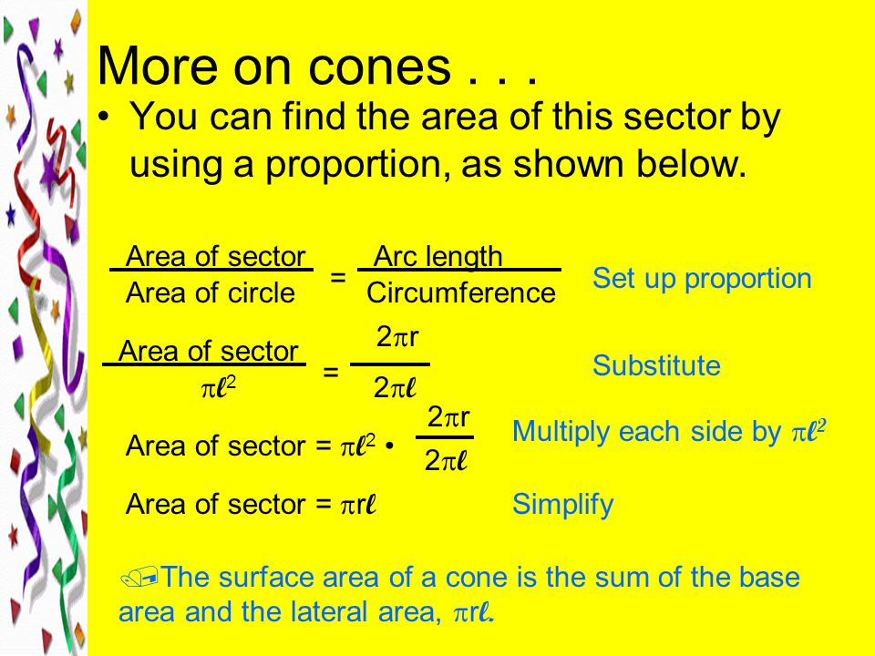 More on cones . . . You can find the area of this sector by using a proportion, as shown below. Area of sector.