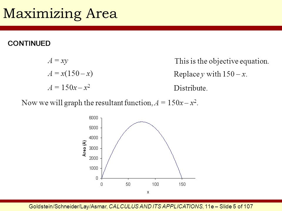 Maximizing Area A = xy This is the objective equation. A = x(150 – x)