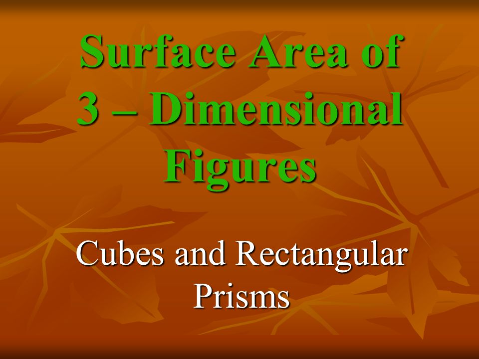 Surface Area of 3 – Dimensional Figures