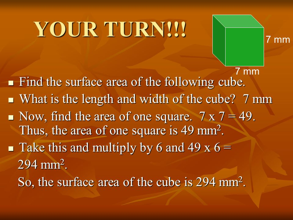YOUR TURN!!! Find the surface area of the following cube.