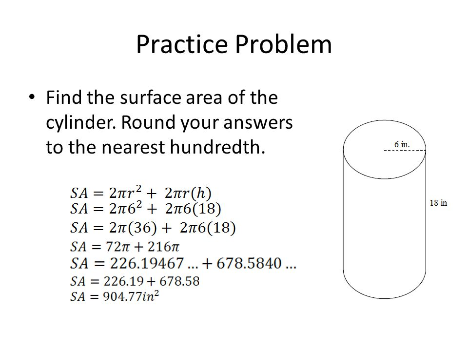 Practice Problem Find the surface area of the cylinder.