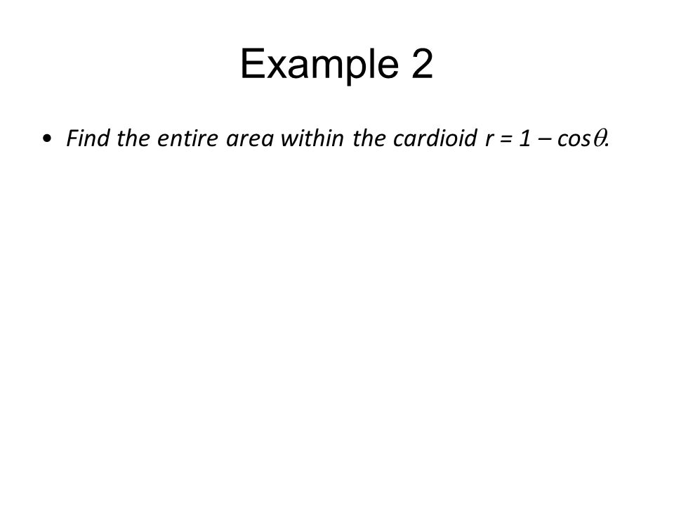 Example 2 Find the entire area within the cardioid r = 1 – cosq.