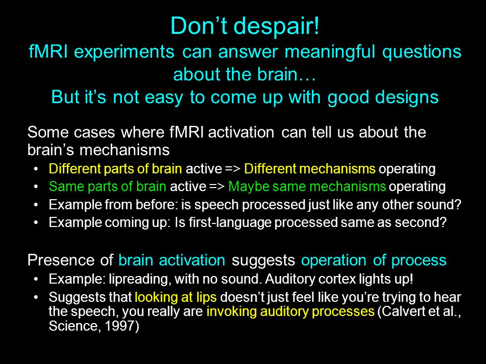 Don't despair! fMRI experiments can answer meaningful questions about the brain… But it's not easy to come up with good designs