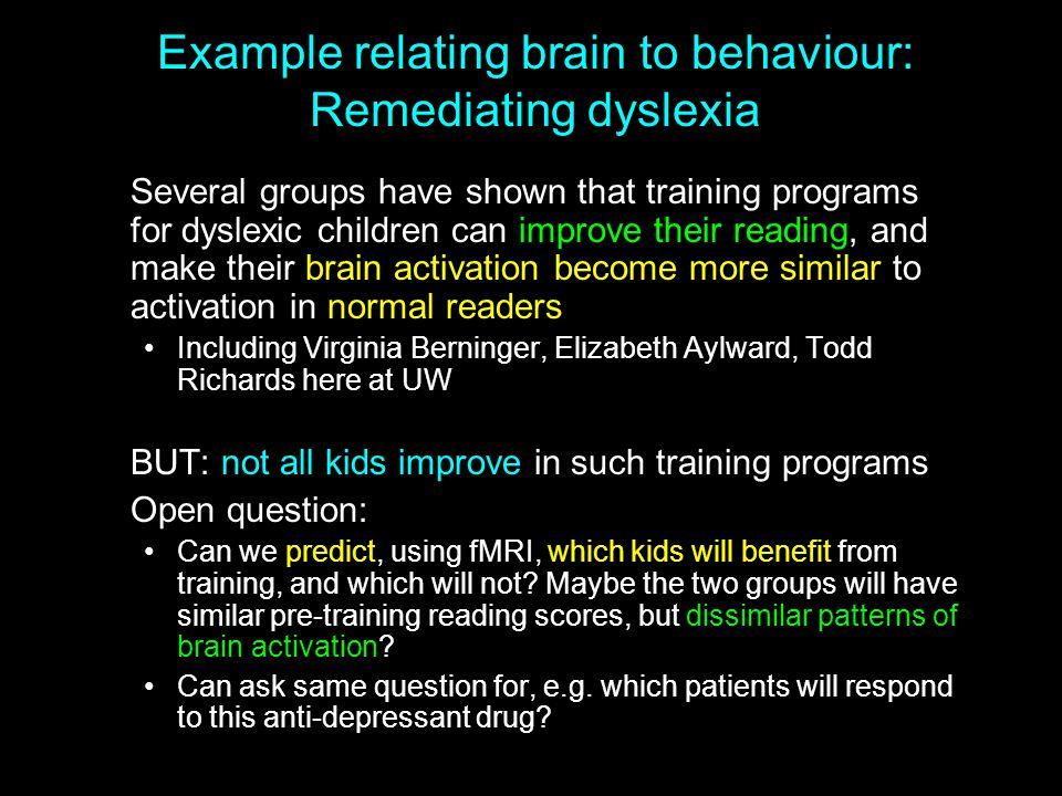 Example relating brain to behaviour: Remediating dyslexia