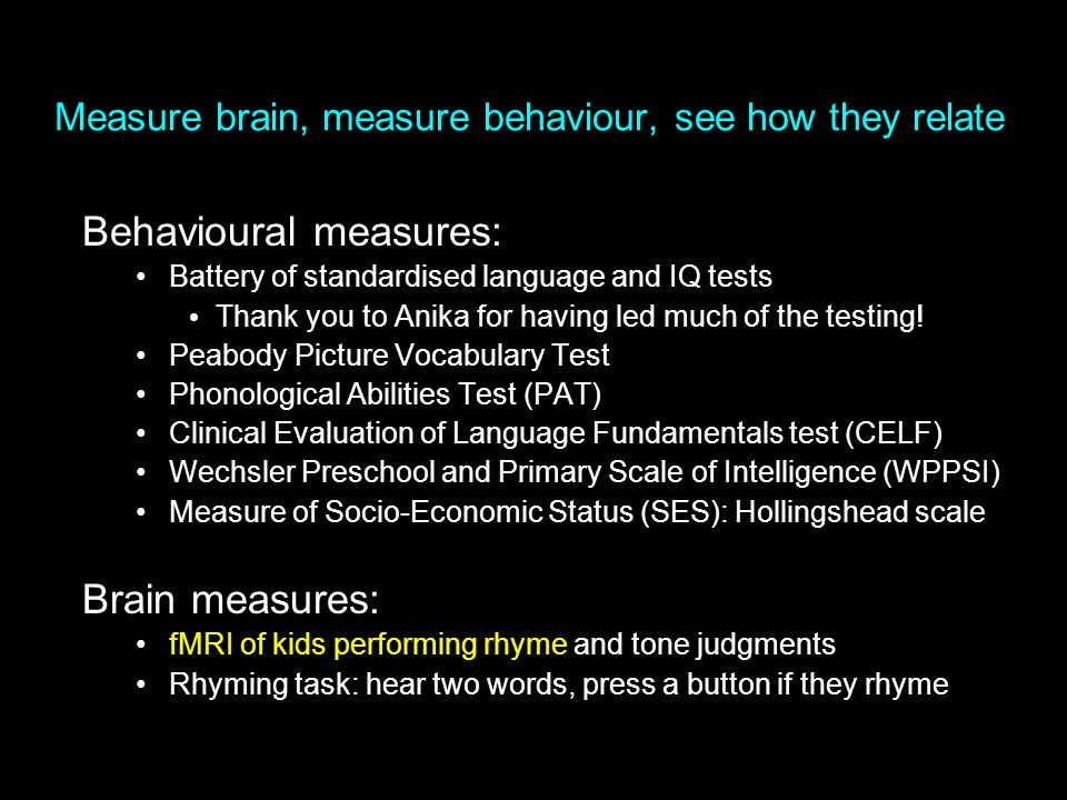 Measure brain, measure behaviour, see how they relate