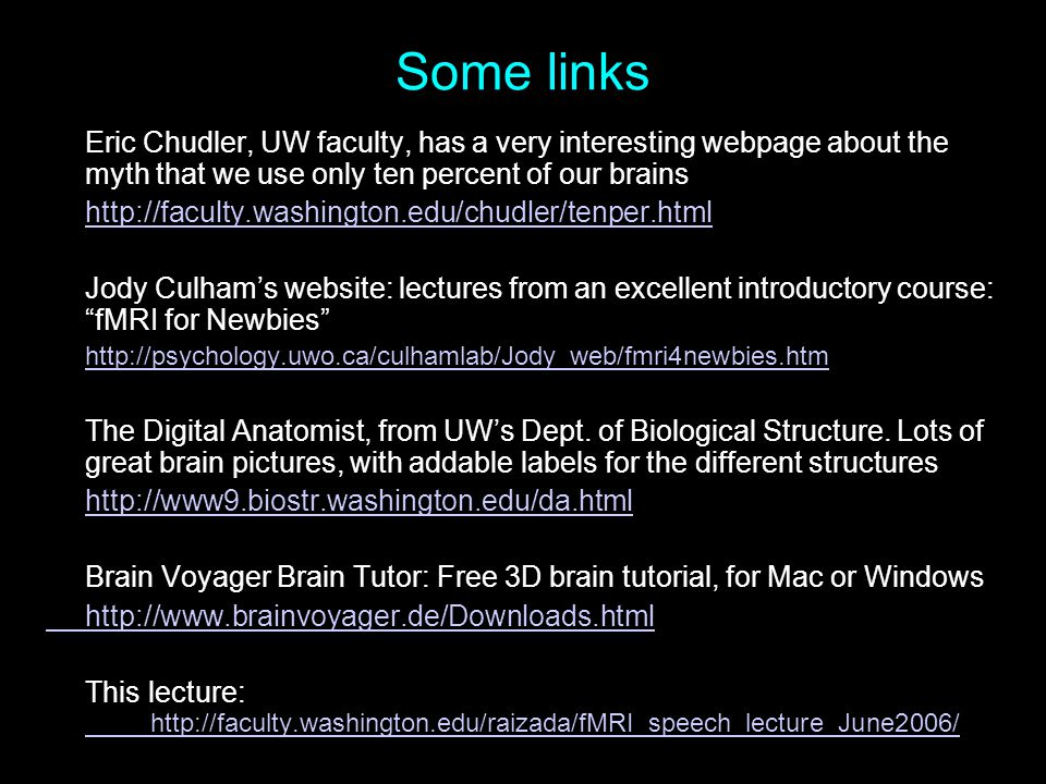 Some links Eric Chudler, UW faculty, has a very interesting webpage about the myth that we use only ten percent of our brains.