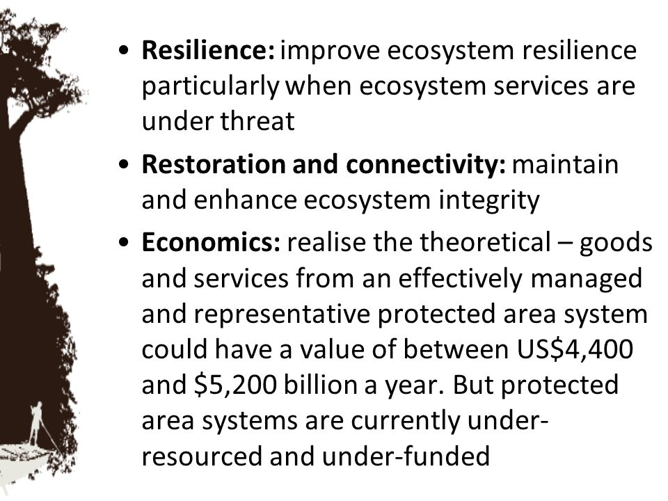 Resilience: improve ecosystem resilience particularly when ecosystem services are under threat