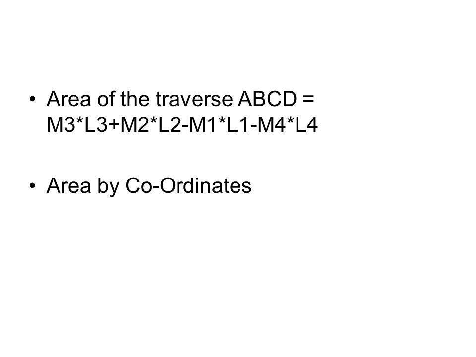 Area of the traverse ABCD = M3*L3+M2*L2-M1*L1-M4*L4