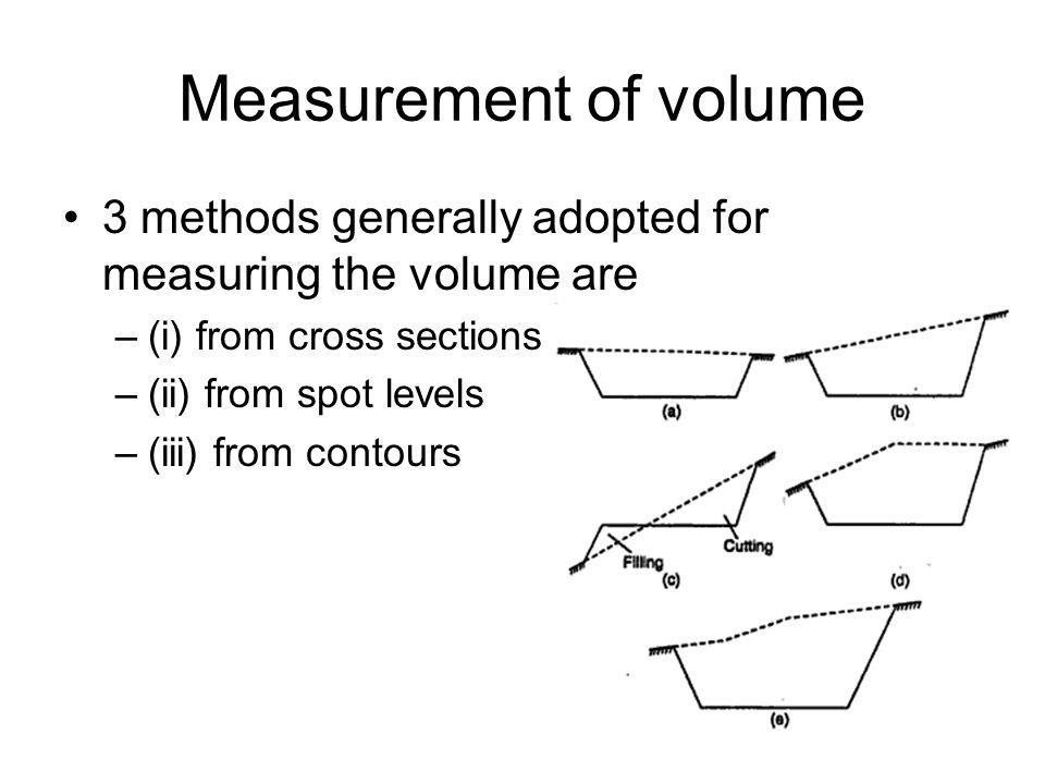 Measurement of volume 3 methods generally adopted for measuring the volume are. (i) from cross sections.