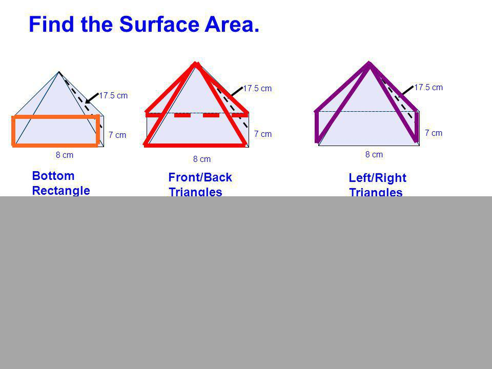 Find the Surface Area. Bottom Front/Back Left/Right Rectangle