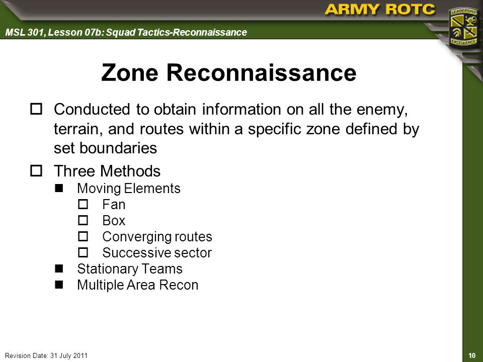 Zone Reconnaissance Conducted to obtain information on all the enemy, terrain, and routes within a specific zone defined by set boundaries.